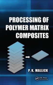 Processing of Polymer Matrix Composites, Hardback Book