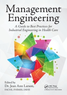 Management Engineering : A Guide to Best Practices for Industrial Engineering in Health Care, Paperback Book