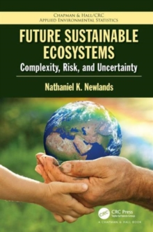 Future Sustainable Ecosystems : Complexity, Risk, and Uncertainty, Hardback Book