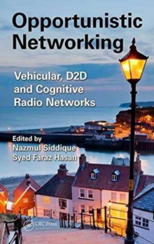 Opportunistic Networking : Vehicular, D2D and Cognitive Radio Networks, Hardback Book