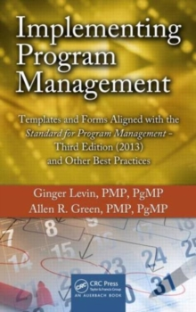 Implementing Program Management : Templates and Forms Aligned with the Standard for Program Management, Third Edition (2013) and Other Best Practices, Hardback Book
