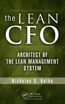 The Lean CFO : Architect of the Lean Management System, Hardback Book