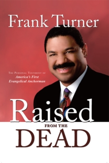 Raised from the Dead : The Personal Testimony of America's First Evangelical Anchorman, EPUB eBook