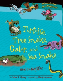 Tortoise, Tree Snake, Gator, and Sea Snake : What Is a Reptile?, PDF eBook