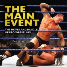 The Main Event : The Moves and Muscle of Pro Wrestling, PDF eBook