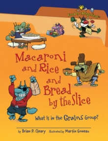Macaroni and Rice and Bread by the Slice, 2nd Edition : What Is in the Grains Group?, PDF eBook