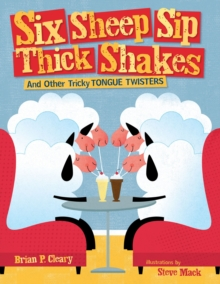 Six Sheep Sip Thick Shakes : And Other Tricky Tongue Twisters, EPUB eBook