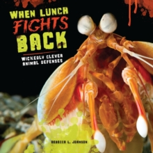 When Lunch Fights Back : Wickedly Clever Animal Defenses, EPUB eBook
