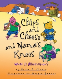 Chips and Cheese and Nana's Knees : What Is Alliteration?, EPUB eBook