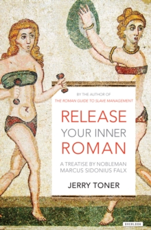 Release Your Inner Roman : A Treatise by Nobleman Marcus Sidonius Falx, EPUB eBook