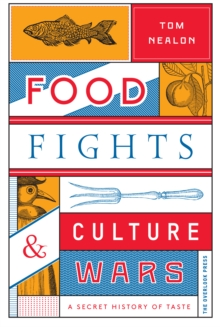Food Fights & Culture Wars : A Secret History of Taste, EPUB eBook
