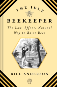 "Idle Beekeeper, The:The Low-Effort, Natural Way to Raise Bees : ""The Low-Effort, Natural Way to Raise Bees"", Hardback Book"
