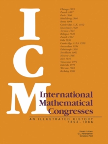 International Mathematical Congresses : An Illustrated History 1893-1986, PDF eBook