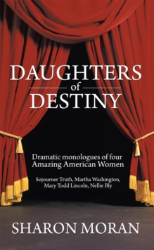 Daughters of Destiny : Dramatic Monologues of Four Amazing American Women, EPUB eBook