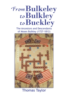 From Bulkeley to Bulkley to Buckley : The Ancestors and Descendants of Moses Bulkley (1727-1812), EPUB eBook