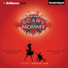 Confessions of a Scary Mommy : An Honest and Irreverent Look at Motherhood - The Good, The Bad, and the Scary, eAudiobook MP3 eaudioBook