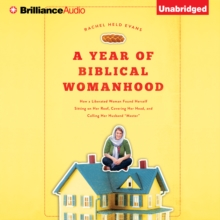 "A Year of Biblical Womanhood : How a Liberated Woman Found Herself Sitting on Her Roof, Covering Her Head, and Calling Her Husband ""Master"", eAudiobook MP3 eaudioBook"