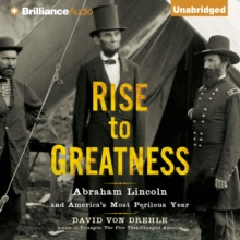 Rise to Greatness : Abraham Lincoln and America's Most Perilous Year, eAudiobook MP3 eaudioBook