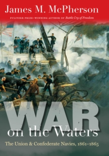 War on the Waters : The Union and Confederate Navies, 1861-1865, PDF eBook