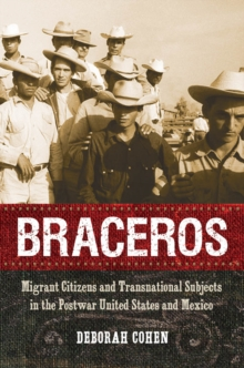 Braceros : Migrant Citizens and Transnational Subjects in the Postwar United States and Mexico, PDF eBook