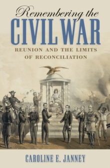 Remembering the Civil War : Reunion and the Limits of Reconciliation, PDF eBook