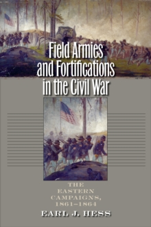 Field Armies and Fortifications in the Civil War : The Eastern Campaigns, 1861-1864, PDF eBook