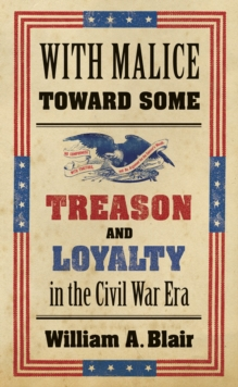 With Malice toward Some : Treason and Loyalty in the Civil War Era, PDF eBook