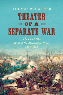 Theater of a Separate War : The Civil War West of the Mississippi River, 1861-1865, EPUB eBook