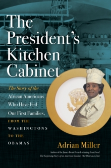 The President's Kitchen Cabinet : The Story of the African Americans Who Have Fed Our First Families, from the Washingtons to the Obamas, EPUB eBook