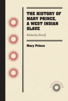 The History of Mary Prince, a West Indian Slave : Related by Herself, Paperback Book