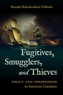 Fugitives, Smugglers, and Thieves : Piracy and Personhood in American Literature, Hardback Book