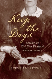 Keep the Days : Reading the Civil War Diaries of Southern Women, Hardback Book