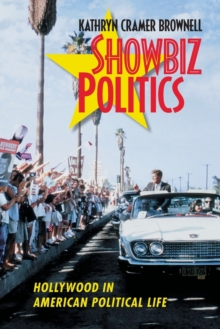 Showbiz Politics : Hollywood in American Political Life, Paperback Book