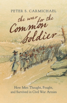 The War for the Common Soldier : How Men Thought, Fought, and Survived in Civil War Armies, EPUB eBook