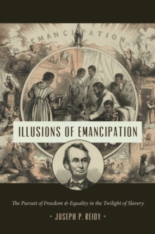 Illusions of Emancipation : The Pursuit of Freedom and Equality in the Twilight of Slavery, EPUB eBook