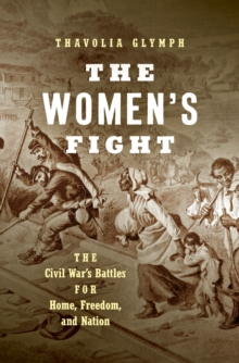 The Women's Fight : The Civil War's Battles for Home, Freedom, and Nation, EPUB eBook