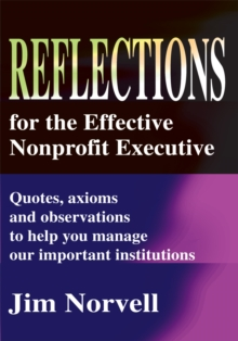 Reflections for the Effective Nonprofit Executive : Quotes, Axioms and Observations to Help You Manage Our Important Institutions, EPUB eBook