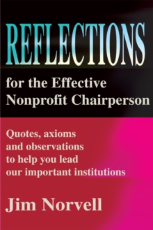 Reflections for the Effective Nonprofit Chairperson : Quotes, Axioms and Observations to Help You Lead Our Important Institutions, EPUB eBook