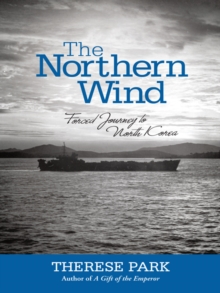The Northern Wind : Forced Journey to North Korea, EPUB eBook