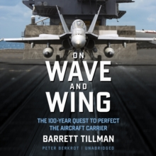 On Wave and Wing : The 100 Year Quest to Perfect the Aircraft Carrier, eAudiobook MP3 eaudioBook
