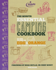 The Essential Camping Cookbook : Or How to Cook an Egg in An Orange and Other Scout Recipes, Hardback Book