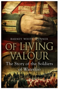 Of Living Valour : The Story of the Soldiers of Waterloo, Paperback / softback Book