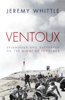 Ventoux : Sacrifice and Suffering on the Giant of Provence, Hardback Book