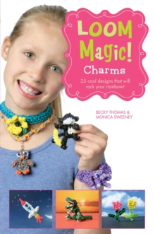 Loom Magic Charms!: 25 Cool Designs That Will Rock Your Rainbow, EPUB eBook