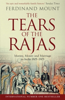 The Tears of the Rajas : Mutiny, Money and Marriage in India 1805-1905, Paperback Book