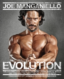 Evolution : The Cutting Edge Guide to Breaking Down Mental Walls and Building the Body You've Always Wanted, Paperback Book