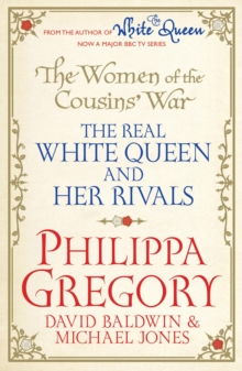 The Women of the Cousins'  War : The Real White Queen And Her Rivals, Paperback Book