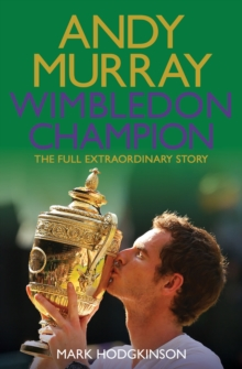 Andy Murray Wimbledon Champion : The Full and Extraordinary Story, Paperback / softback Book