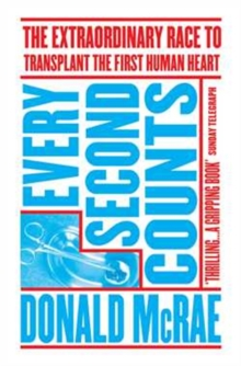 Every Second Counts : The Extraordinary Race to Transplant the First Human Heart, Paperback Book
