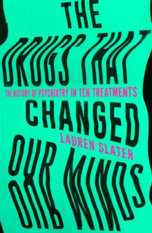 The Drugs That Changed Our Minds : The history of psychiatry in ten treatments, Hardback Book